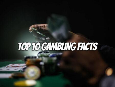 Top 10 Gambling Facts