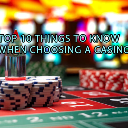 10 Things You Should Know When Choosing A Casino